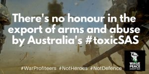 There's no honour in the export of arms and abuse by Australia's #ToxicSAS